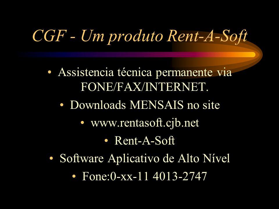 CGF - Um produto Rent-A-Soft Assistencia técnica permanente via FONE/FAX/INTERNET. Downloads MENSAIS no site www.rentasoft.cjb.net Rent-A-Soft Softwar