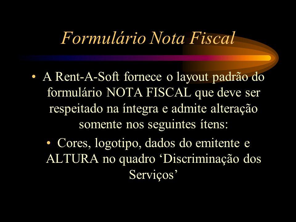 Formulário Nota Fiscal A Rent-A-Soft fornece o layout padrão do formulário NOTA FISCAL que deve ser respeitado na íntegra e admite alteração somente n