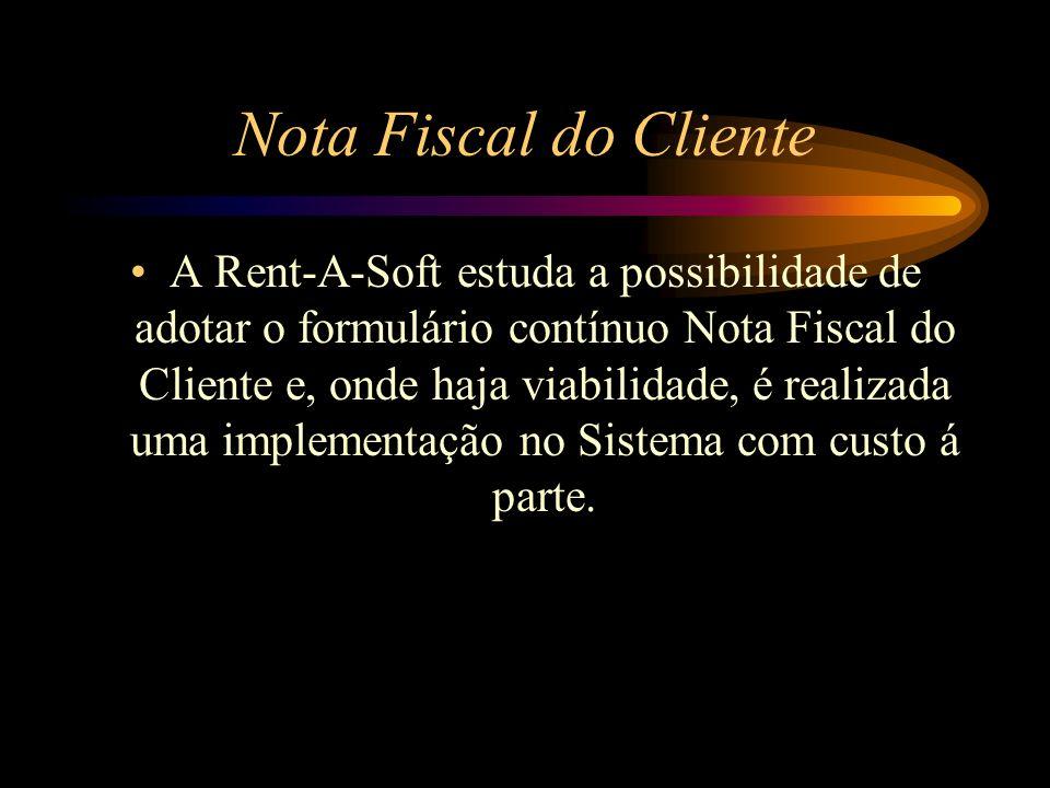 Nota Fiscal do Cliente A Rent-A-Soft estuda a possibilidade de adotar o formulário contínuo Nota Fiscal do Cliente e, onde haja viabilidade, é realiza