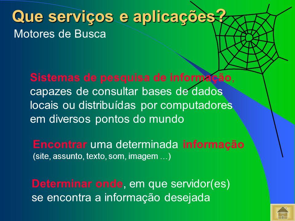 Sistemas de pesquisa de informação, capazes de consultar bases de dados locais ou distribuídas por computadores em diversos pontos do mundo Que serviç