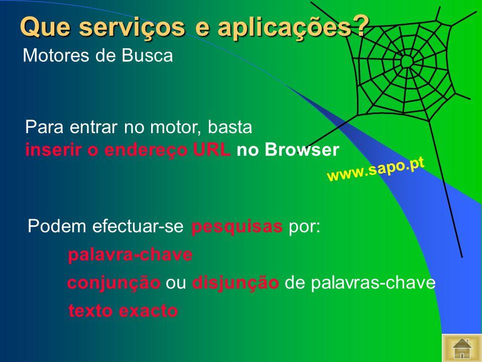 Que serviços e aplicações ? Que serviços e aplicações ? Para entrar no motor, basta inserir o endereço URL no Browser Podem efectuar-se pesquisas por: