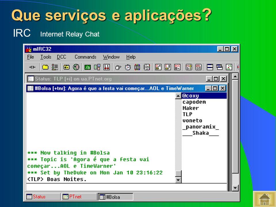 Que serviços e aplicações ? Que serviços e aplicações ? IRC Internet Relay Chat