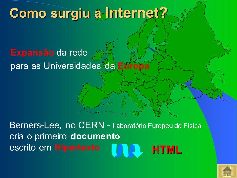 Berners-Lee, no CERN - Laboratório Europeu de Física cria o primeiro documento escrito em Hipertexto Como surgiu a Internet? Como surgiu a Internet? E