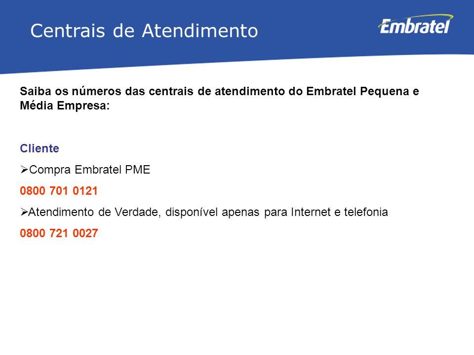 Gestão de Mercado Centrais de Atendimento Saiba os números das centrais de atendimento do Embratel Pequena e Média Empresa: Cliente Compra Embratel PM