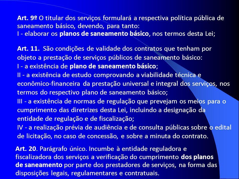 Art. 9º O titular dos serviços formulará a respectiva política pública de saneamento básico, devendo, para tanto: I - elaborar os planos de saneamento