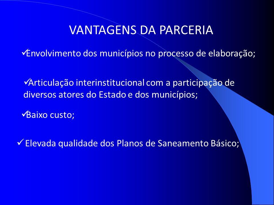 VANTAGENS DA PARCERIA Elevada qualidade dos Planos de Saneamento Básico; Envolvimento dos municípios no processo de elaboração; Articulação interinsti