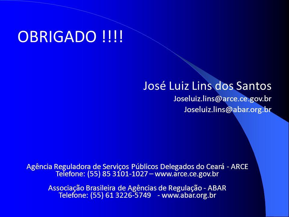 OBRIGADO !!!! José Luiz Lins dos Santos Joseluiz.lins@arce.ce.gov.br Joseluiz.lins@abar.org.br Agência Reguladora de Serviços Públicos Delegados do Ce