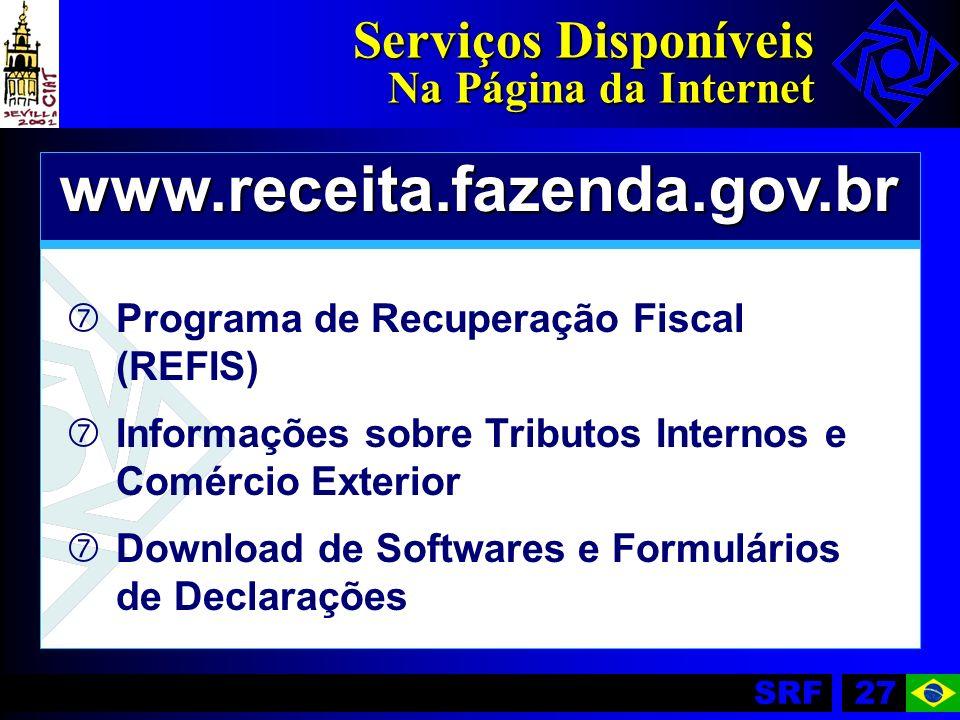 SRF27 Serviços Disponíveis Na Página da Internet www.receita.fazenda.gov.br ‡ ‡Programa de Recuperação Fiscal (REFIS) ‡ ‡Informações sobre Tributos In