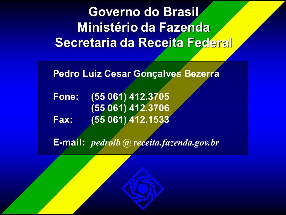 Pedro Luiz Cesar Gonçalves Bezerra Fone:(55 061) 412.3705 (55 061) 412.3706 Fax:(55 061) 412.1533 E-mail: pedrolb @ receita.fazenda.gov.br Governo do