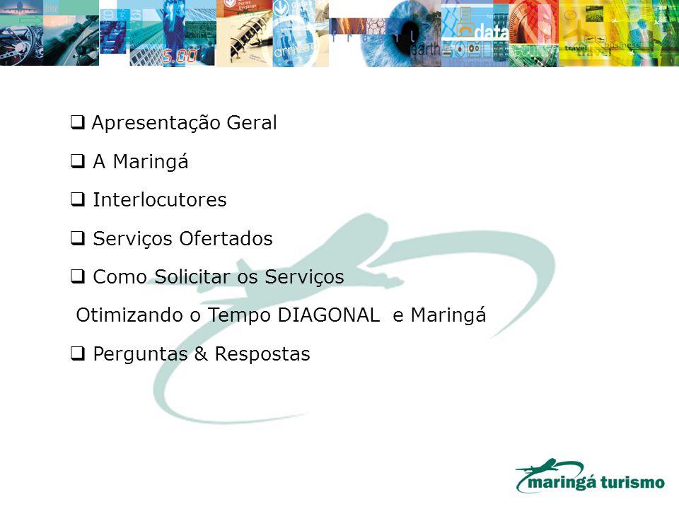 Apresentação Geral A Maringá Interlocutores Serviços Ofertados Como Solicitar os Serviços Otimizando o Tempo DIAGONAL e Maringá Perguntas & Respostas
