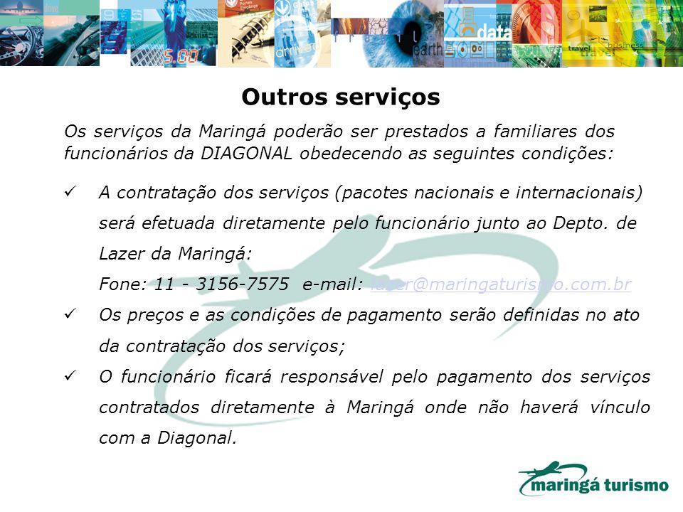 Os serviços da Maringá poderão ser prestados a familiares dos funcionários da DIAGONAL obedecendo as seguintes condições: A contratação dos serviços (