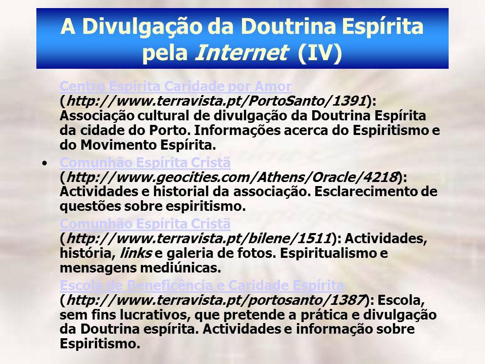A Divulgação da Doutrina Espírita pela Internet (IV) Centro Espírita Caridade por Amor Centro Espírita Caridade por Amor (http://www.terravista.pt/Por