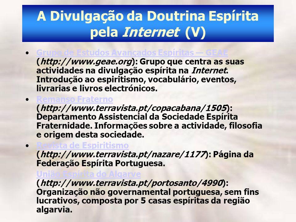 A Divulgação da Doutrina Espírita pela Internet (V) Grupo de Estudos Avançados Espíritas GEAE (http://www.geae.org): Grupo que centra as suas activida