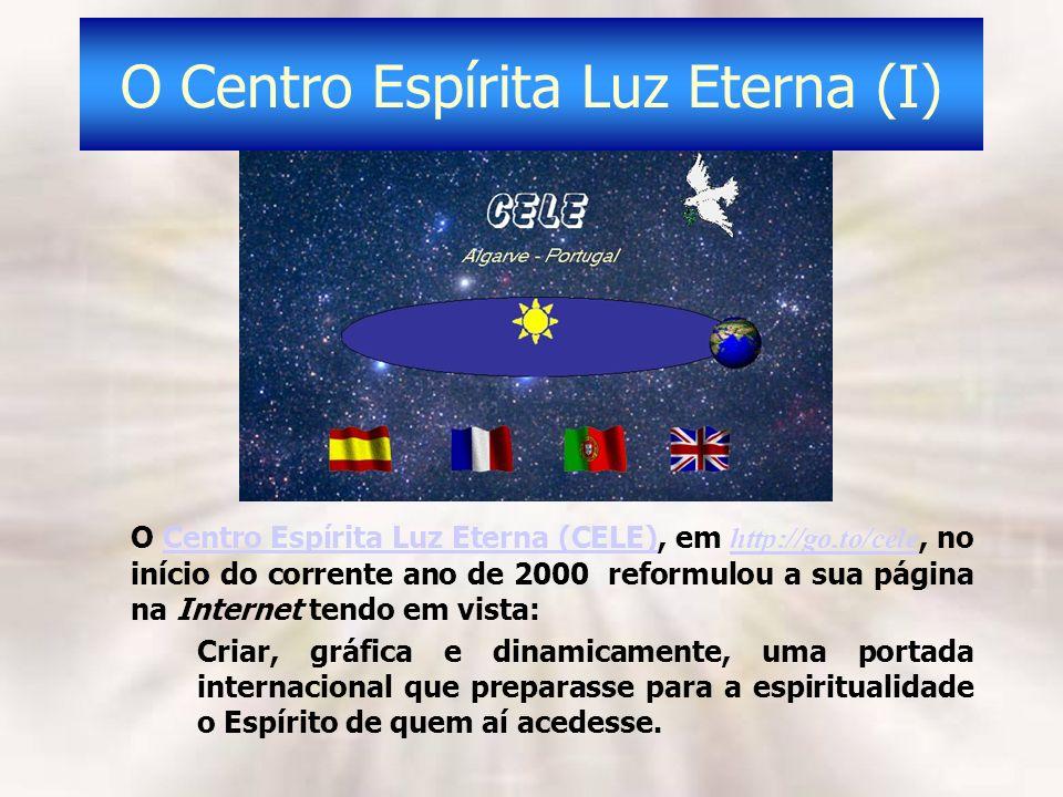 O Centro Espírita Luz Eterna (I) O Centro Espírita Luz Eterna (CELE), em http://go.to/cele, no início do corrente ano de 2000 reformulou a sua página