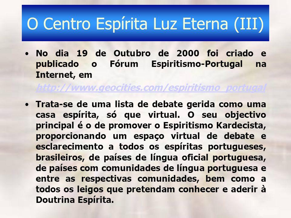 O Centro Espírita Luz Eterna (III) No dia 19 de Outubro de 2000 foi criado e publicado o Fórum Espiritismo-Portugal na Internet, em http://www.geociti