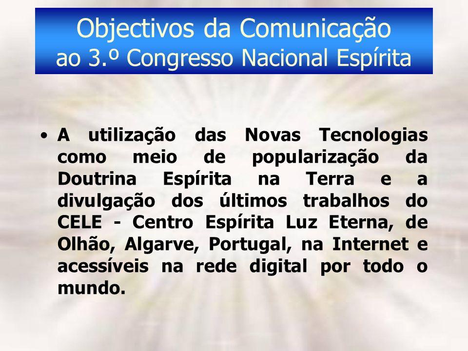 Objectivos da Comunicação ao 3.º Congresso Nacional Espírita A utilização das Novas Tecnologias como meio de popularização da Doutrina Espírita na Ter