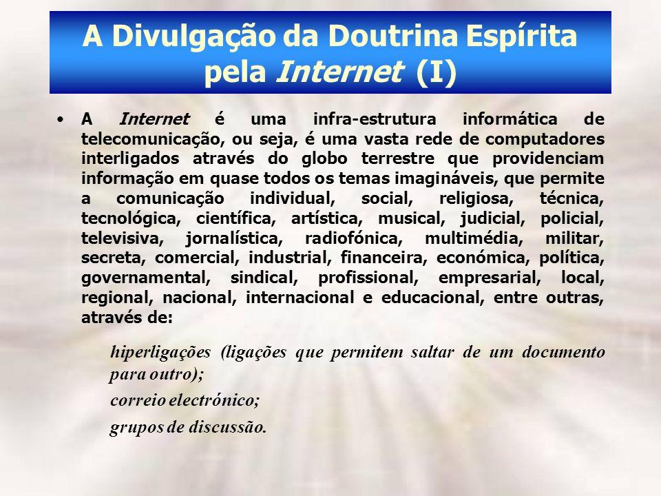 A Divulgação da Doutrina Espírita pela Internet (I) A Internet é uma infra-estrutura informática de telecomunicação, ou seja, é uma vasta rede de comp