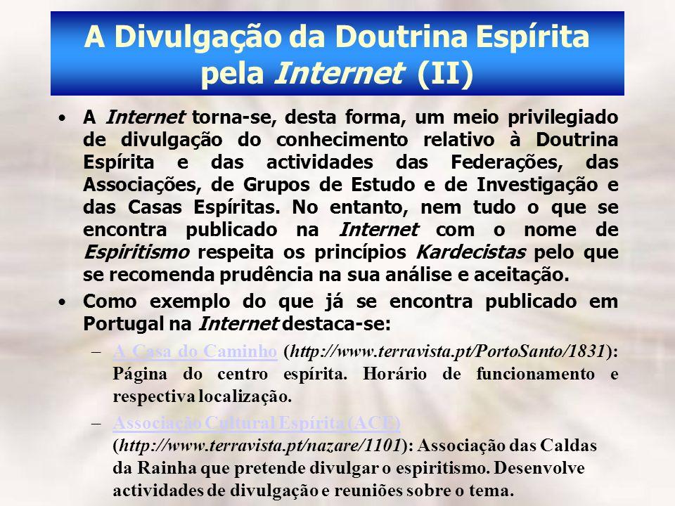 A Divulgação da Doutrina Espírita pela Internet (II) A Internet torna-se, desta forma, um meio privilegiado de divulgação do conhecimento relativo à D