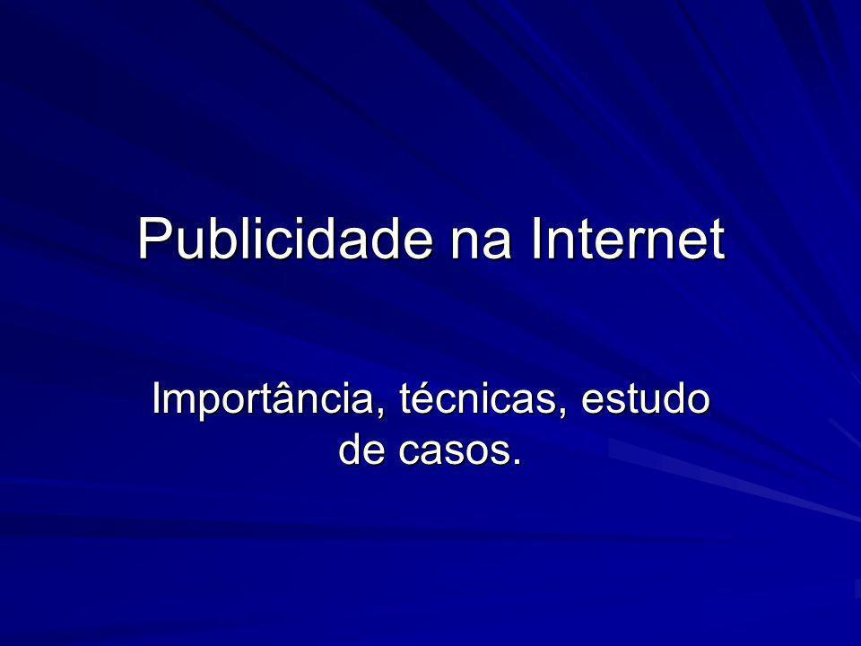 Publicidade na Internet Importância, técnicas, estudo de casos.