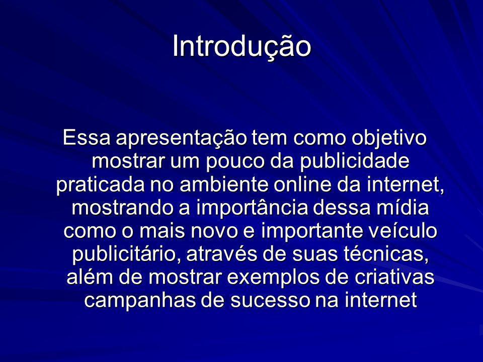 Introdução Essa apresentação tem como objetivo mostrar um pouco da publicidade praticada no ambiente online da internet, mostrando a importância dessa