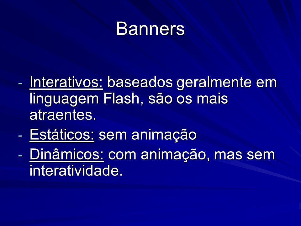 Banners - Interativos: baseados geralmente em linguagem Flash, são os mais atraentes. - Estáticos: sem animação - Dinâmicos: com animação, mas sem int