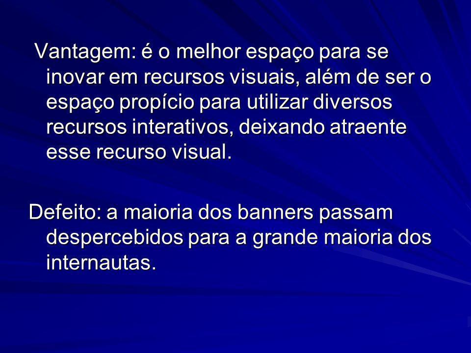Vantagem: é o melhor espaço para se inovar em recursos visuais, além de ser o espaço propício para utilizar diversos recursos interativos, deixando at