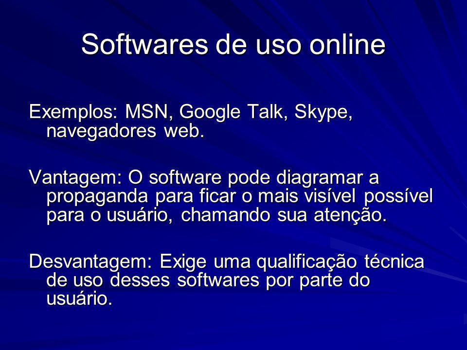Softwares de uso online Exemplos: MSN, Google Talk, Skype, navegadores web. Vantagem: O software pode diagramar a propaganda para ficar o mais visível