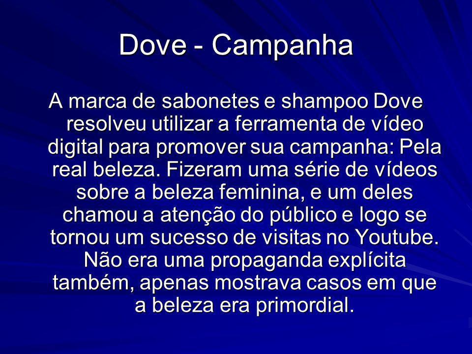Dove - Campanha A marca de sabonetes e shampoo Dove resolveu utilizar a ferramenta de vídeo digital para promover sua campanha: Pela real beleza. Fize
