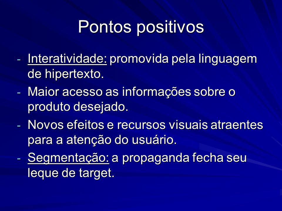 Pontos positivos - Interatividade: promovida pela linguagem de hipertexto. - Maior acesso as informações sobre o produto desejado. - Novos efeitos e r