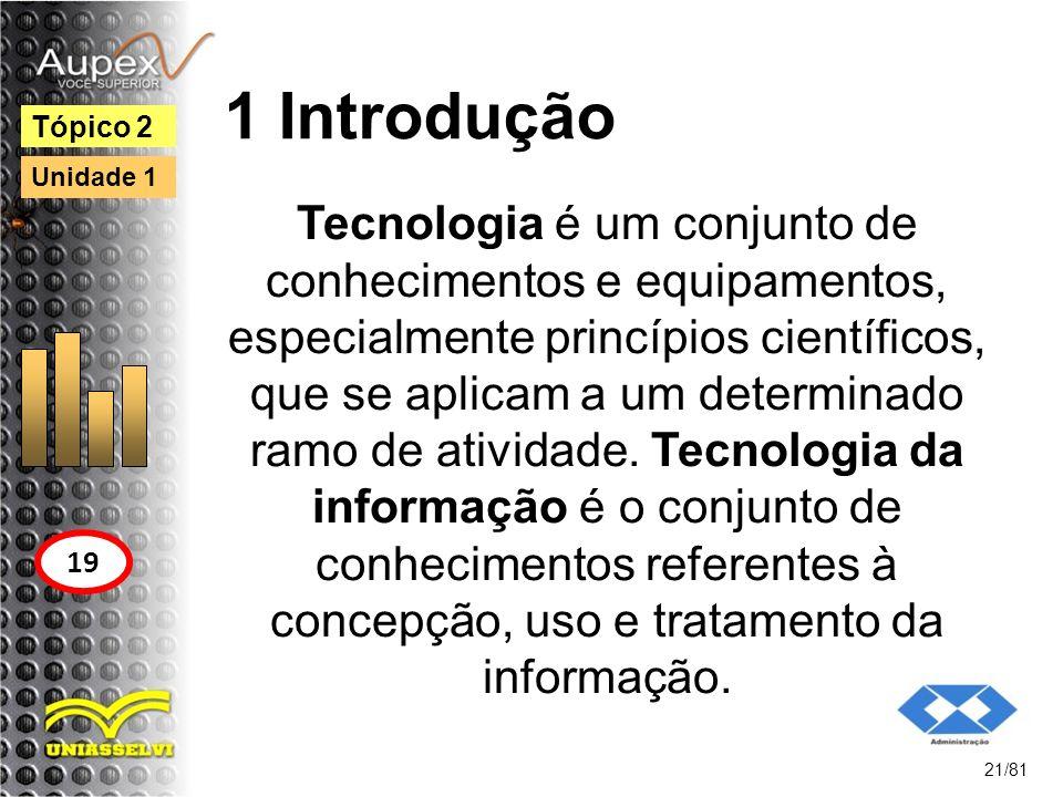 1 Introdução Tecnologia é um conjunto de conhecimentos e equipamentos, especialmente princípios científicos, que se aplicam a um determinado ramo de a