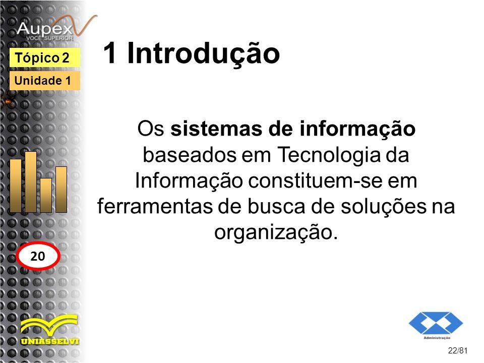 1 Introdução Os sistemas de informação baseados em Tecnologia da Informação constituem-se em ferramentas de busca de soluções na organização. 22/81 Tó