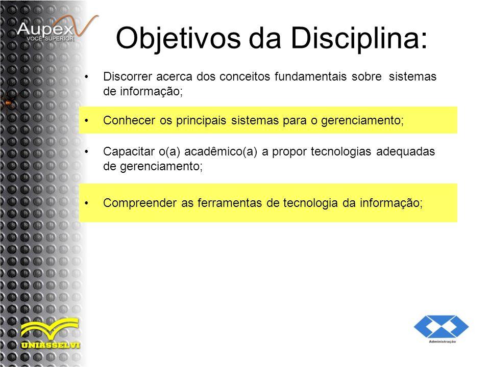 Objetivos da Disciplina: Discorrer acerca dos conceitos fundamentais sobre sistemas de informação; Conhecer os principais sistemas para o gerenciament