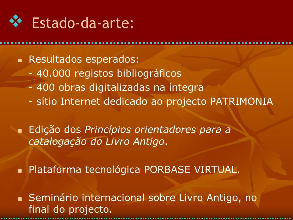 Resultados esperados: - 40.000 registos bibliográficos - 400 obras digitalizadas na íntegra - sítio Internet dedicado ao projecto PATRIMONIA Edição dos Princípios orientadores para a catalogação do Livro Antigo.