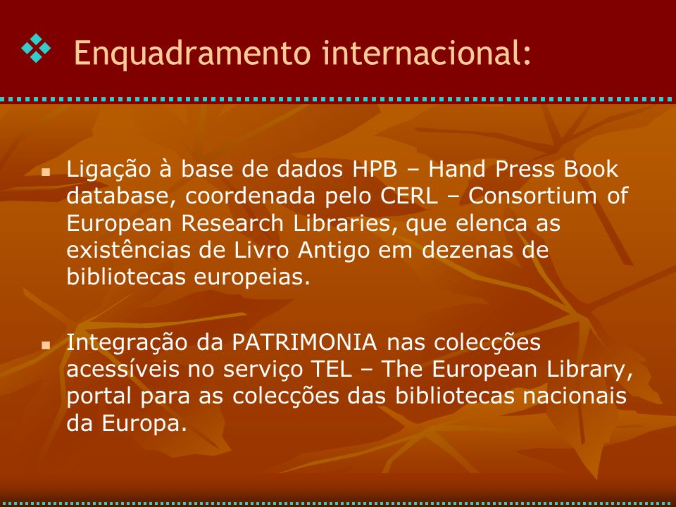 Ligação à base de dados HPB – Hand Press Book database, coordenada pelo CERL – Consortium of European Research Libraries, que elenca as existências de