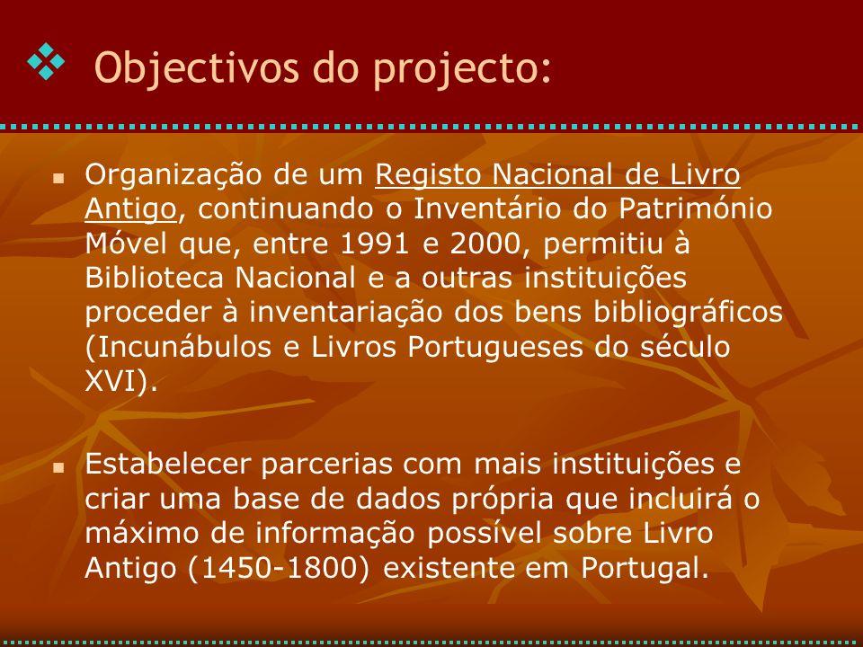 Organização de um Registo Nacional de Livro Antigo, continuando o Inventário do Património Móvel que, entre 1991 e 2000, permitiu à Biblioteca Nacional e a outras instituições proceder à inventariação dos bens bibliográficos (Incunábulos e Livros Portugueses do século XVI).