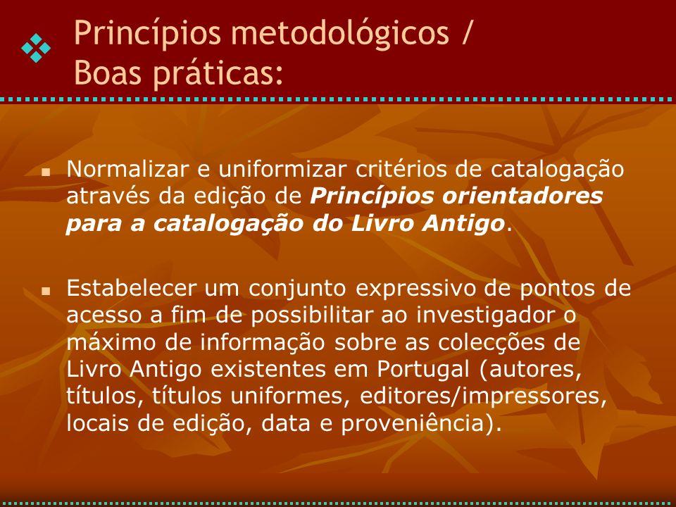 Normalizar e uniformizar critérios de catalogação através da edição de Princípios orientadores para a catalogação do Livro Antigo. Estabelecer um conj
