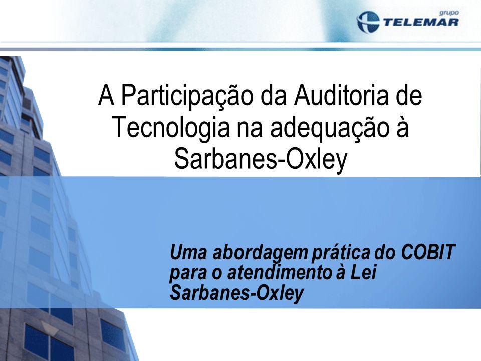 A Participação da Auditoria de Tecnologia na adequação à Sarbanes-Oxley Uma abordagem prática do COBIT para o atendimento à Lei Sarbanes-Oxley