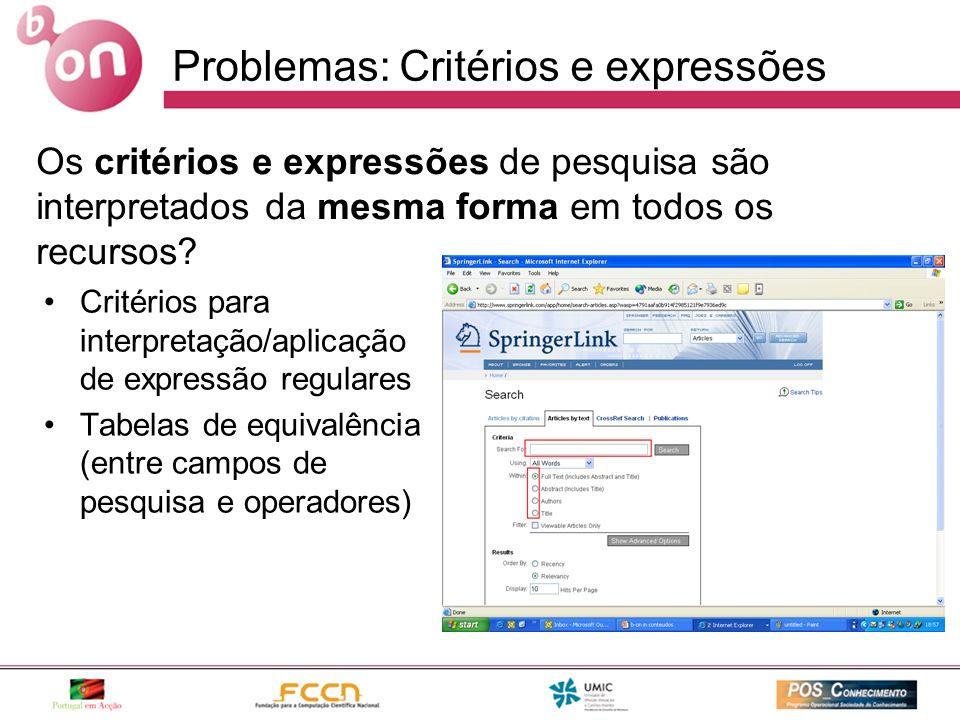 Problemas: Critérios e expressões Critérios para interpretação/aplicação de expressão regulares Tabelas de equivalência (entre campos de pesquisa e operadores) Os critérios e expressões de pesquisa são interpretados da mesma forma em todos os recursos