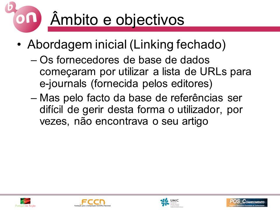 Âmbito e objectivos Abordagem inicial (Linking fechado) –Os fornecedores de base de dados começaram por utilizar a lista de URLs para e-journals (forn