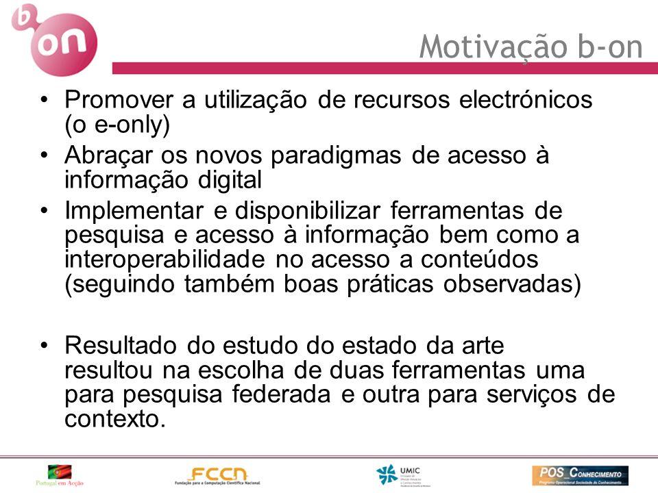 Motivação b-on Promover a utilização de recursos electrónicos (o e-only) Abraçar os novos paradigmas de acesso à informação digital Implementar e disp