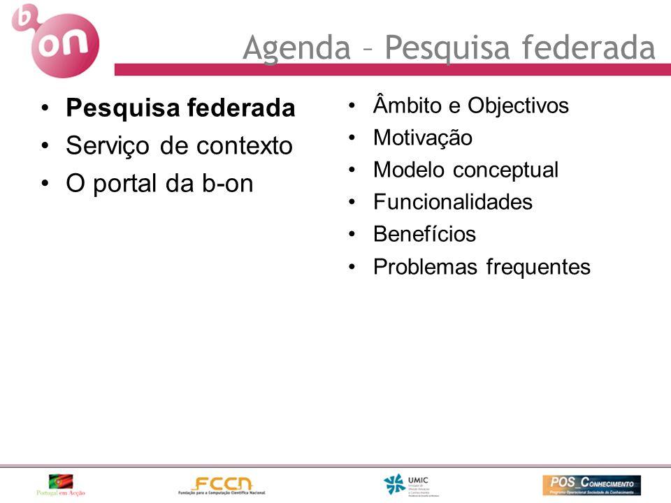 Pesquisa federada Serviço de contexto O portal da b-on Âmbito e Objectivos Motivação Modelo conceptual Funcionalidades Benefícios Problemas frequentes Agenda – Pesquisa federada