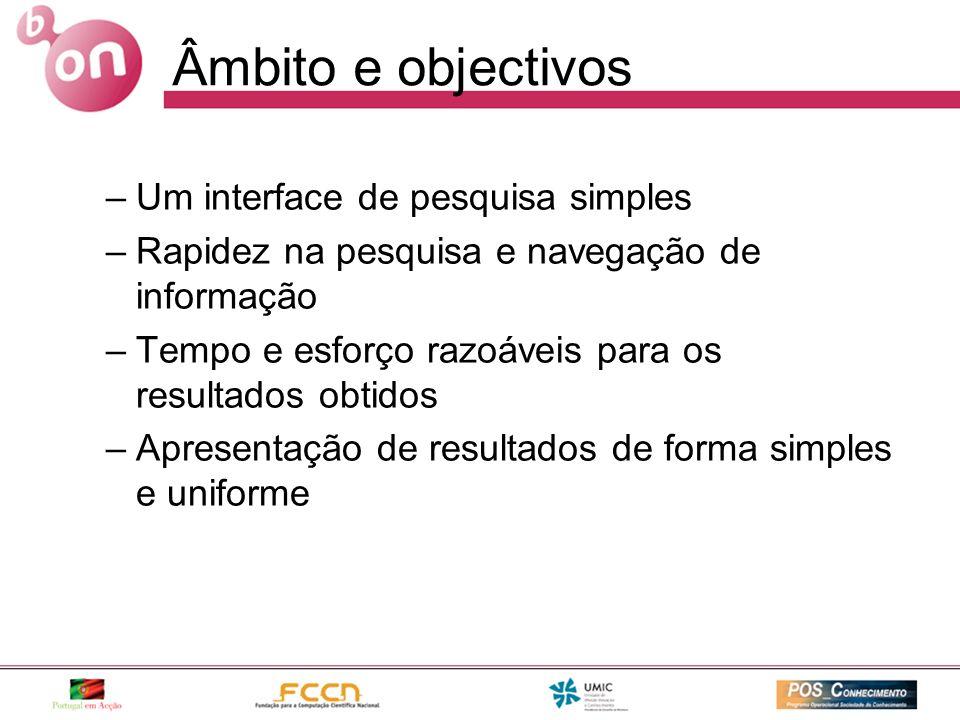 Âmbito e objectivos –Um interface de pesquisa simples –Rapidez na pesquisa e navegação de informação –Tempo e esforço razoáveis para os resultados obtidos –Apresentação de resultados de forma simples e uniforme