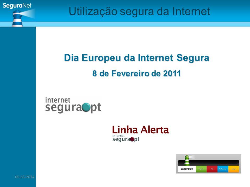 05-05-2014 Utilização segura da Internet Dia Europeu da Internet Segura 8 de Fevereiro de 2011