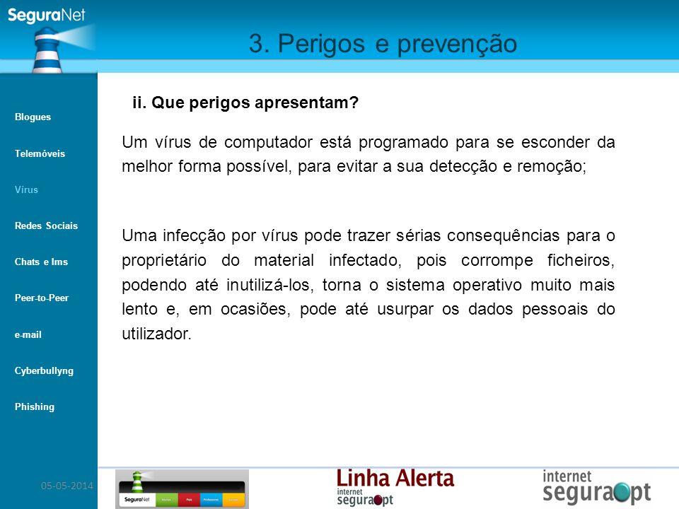 05-05-2014 3. Perigos e prevenção Um vírus de computador está programado para se esconder da melhor forma possível, para evitar a sua detecção e remoç
