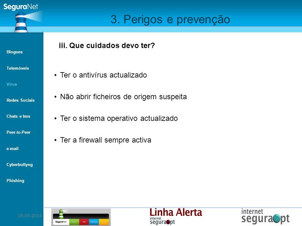 05-05-2014 3. Perigos e prevenção Ter o antivírus actualizado Não abrir ficheiros de origem suspeita Ter o sistema operativo actualizado Ter a firewal