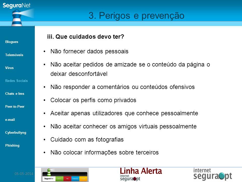 05-05-2014 3. Perigos e prevenção Não fornecer dados pessoais Não aceitar pedidos de amizade se o conteúdo da página o deixar desconfortável Não respo