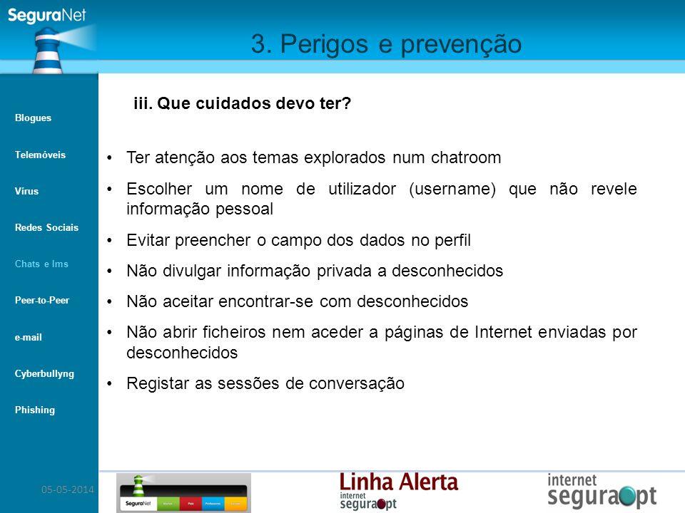 05-05-2014 3. Perigos e prevenção iii. Que cuidados devo ter? Ter atenção aos temas explorados num chatroom Escolher um nome de utilizador (username)