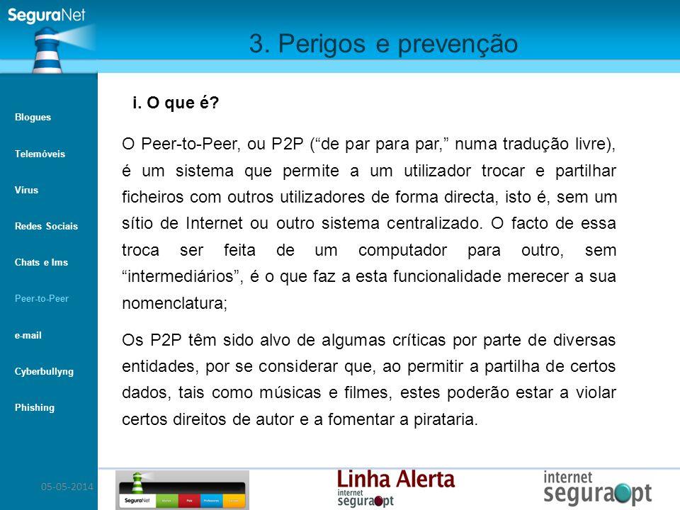 05-05-2014 3. Perigos e prevenção O Peer-to-Peer, ou P2P (de par para par, numa tradução livre), é um sistema que permite a um utilizador trocar e par