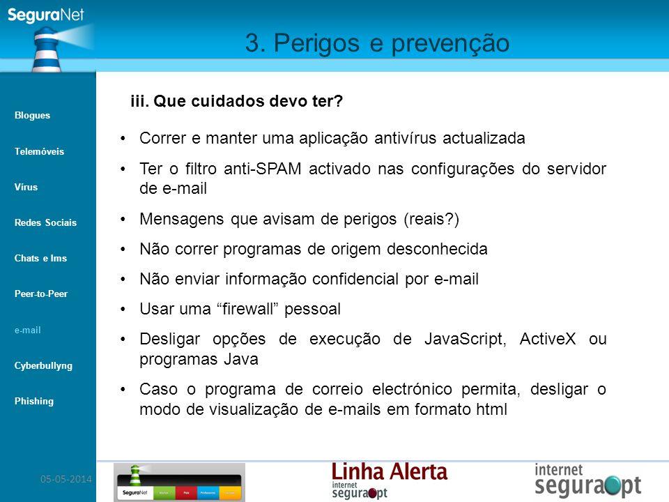 05-05-2014 3. Perigos e prevenção Correr e manter uma aplicação antivírus actualizada Ter o filtro anti-SPAM activado nas configurações do servidor de