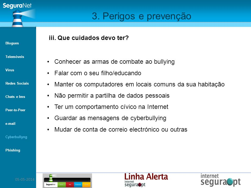05-05-2014 3. Perigos e prevenção Conhecer as armas de combate ao bullying Falar com o seu filho/educando Manter os computadores em locais comuns da s